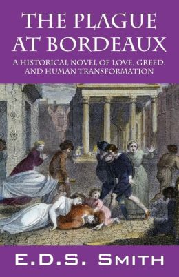 The Plague at Bordeaux: A Historical Novel of Love, Greed, and Human Transformation