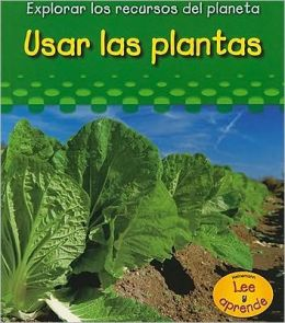 Usar Las Plantas/ Using Plants (Explorar Los Recuros Del Planeta/ Exploring Earth's Resources)