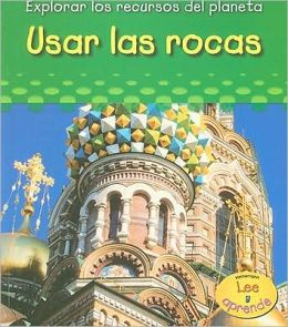 Usar Las Rocas/ Using Rocks (Explorar Los Recuros Del Planeta/ Exploring Earth's Resources)