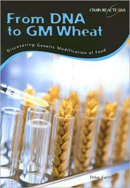 From DNA to GM Wheat: Discovering Genetic Modification of Food