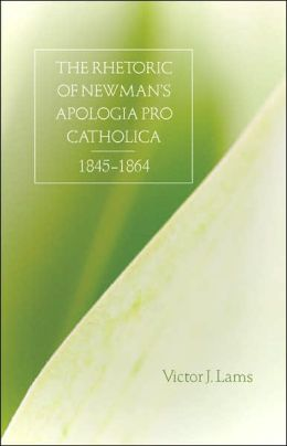 The Rhetoric of Newman's Apologia Pro Catholica, 1845-1864