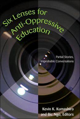 Six Lenses for Anti-Oppressive Education: Partial Stories, Improbable Conversations