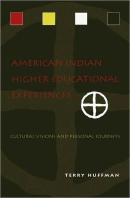 American Indian Higher Educational Experiences: Cultural Visions and Personal Journeys