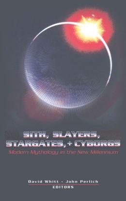 Sith, Slayers, Stargates, & Cyborgs: Modern Mythology in the New Millenium