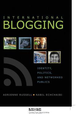 International Blogging: Identity, Politics and Networked Publics