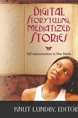 Digital Storytelling, Mediatized Stories: Self-representations in New Media