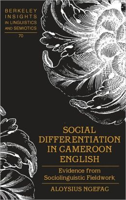 Social Differentiation in Cameroon English: Evidence from Sociolinguistic Fieldwork