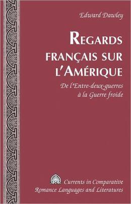 Regards français sur L'Amérique: De l'Entre-deux-guerres à la Guerre Froide