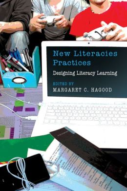 New Literacies Practices: Designing Literacy Learning