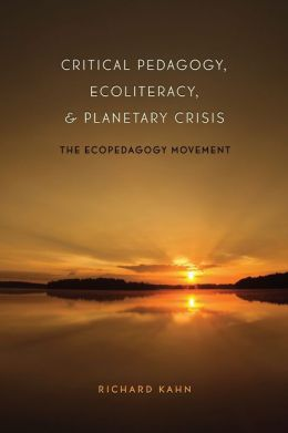 Critical Pedagogy, Ecoliteracy, and Planetary Crisis: The Ecopedagogy Movement