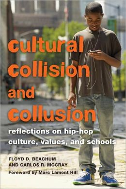 Cultural Collision and Collusion: Reflections on Hip-Hop Culture, Values, and Schools