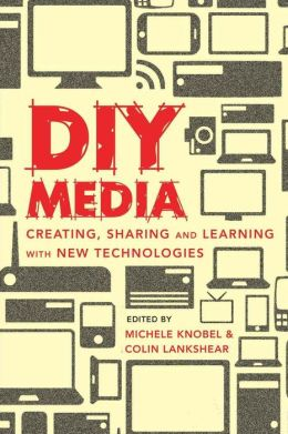 DIY Media: Creating, Sharing and Learning with New Technologies