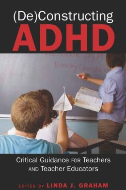 (De)constructing ADHD: Critical Guidance for Teachers and Teacher Educators--CB