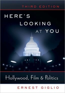 Here's Looking at You: Hollywood, Film and Politics