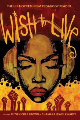 Wish to Live: The Hip-hop Feminism Pedagogy Reader