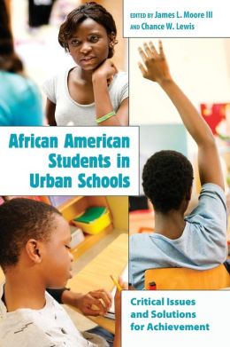 African American Students in Urban Schools: Critical Issues and Solutions for Achievement