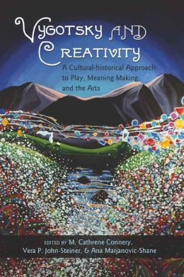 Vygotsky and Creativity: A Cultural-historical Approach to Play, Meaning Making, and the Arts