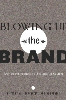 Blowing Up the Brand: Critical Perspectives on Promotional Culture (CB)