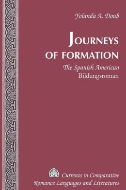 Journeys of Formation: The Spanish American Bildungsroman