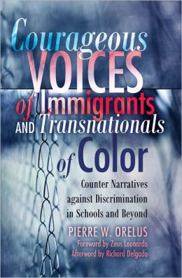 Courageous Voices of Immigrants and Transnationals of Color: Counter Narratives against Discrimination in Schools and Beyond