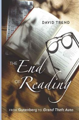 The End of Reading: From Gutenberg to Grand Theft Auto