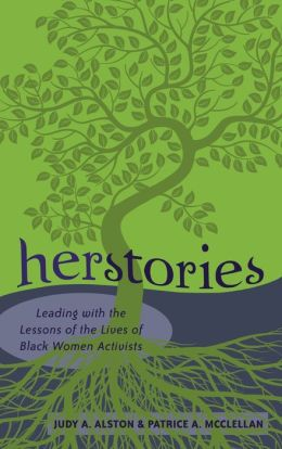 Herstories: Leading with the Lessons of the Lives of Black Women Activists