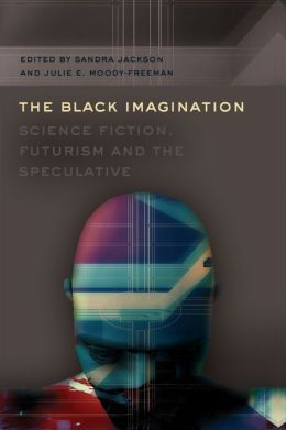 The Black Imagination: Science Fiction, Futurism and the Speculative