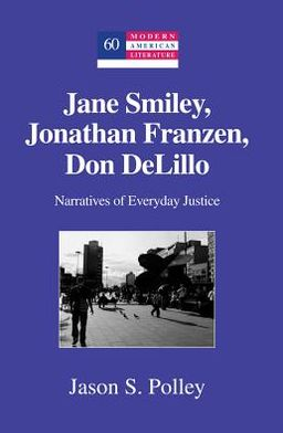 Jane Smiley, Jonathan Franzen, Don Delillo: Narratives of Everyday Justice