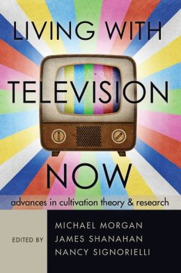 Living with Television Now: Advances in Cultivation Theory and Research