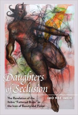 Daughters of Seclusion: The Revelation of the Ibibio ''Fattened Bride'' as the Icon of Beauty and Power