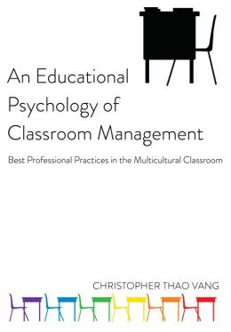 An Educational Psychology of Classroom Management: Best Professional Practices in the Multicultural Classroom