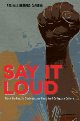 Say It Loud: Black Studies, Its Students, and Racialized Collegiate Culture