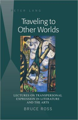 Traveling to Other Worlds: Lectures on Transpersonal Expression in Literature and the Arts