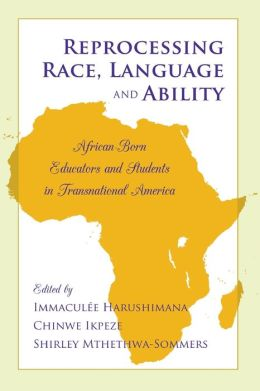 Reprocessing Race, Language and Ability: African-Born Educators and Students in Transnational America