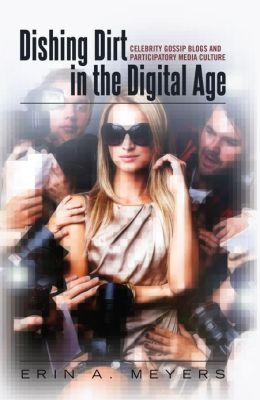 Dishing Dirt in the Digital Age: Celebrity Gossip Blogs and Participatory Media Culture