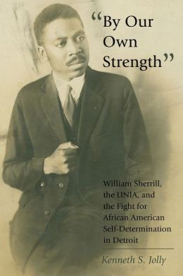 By Our Own Strength: William Sherrill, the UNIA, and the Fight for African American Self-Determination in Detroit
