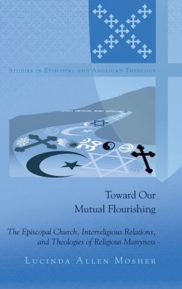 Toward Our Mutual Flourishing: The Episcopal Church, Interreligious Relations, and Theologies of Religious Manyness