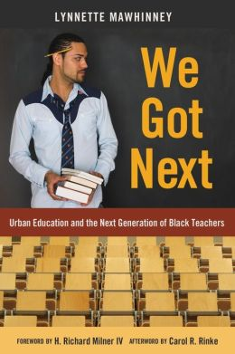 We Got Next: Urban Education and the Next Generation of Black Teachers