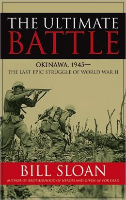 The Ultimate Battle: Okinawa 1945 - The Last Epic Struggle of World War II