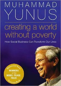 Creating a World without Poverty: How Social Business Can Transform Our Lives