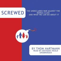 Screwed: The Undeclared War Against the Middle Class—and What We Can Do about It
