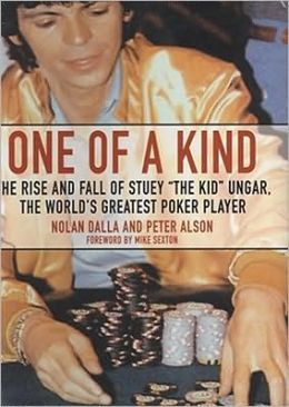 One of a Kind: The Story of Stuey the Kid Ungar, the World's Greatest Poker Player