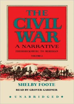 The Civil War: A Narrative, Volume 2: Fredericksburg to Meridian, Part 2