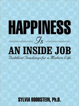Happiness Is an Inside Job: Buddhist Teachings for a Modern Life