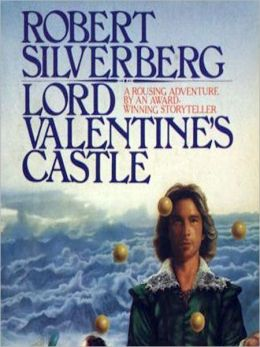Lord Valentine's Castle: Majipoor Cycle: Lord Valentine Trilogy, Book 1
