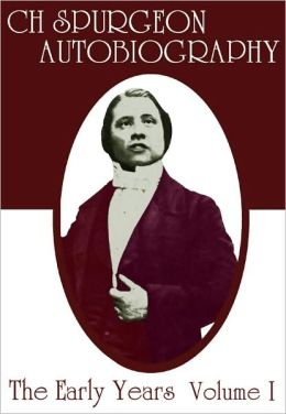 C. H. Spurgeon's Autobiography: Volume I: the Early Years