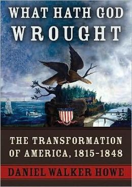 What Hath God Wrought Part B: The Transformation of America, 1815-1848