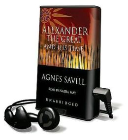 Alexander the Great and His Time [With Headphones]