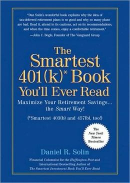 Smartest 401(k)* Book You'll Ever Read: Maximize Your Retirement Savings the Smart Way! (*Smartest 403(b) and 457(b), Too!)