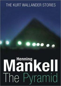 The Pyramid: The Kurt Wallander Stories